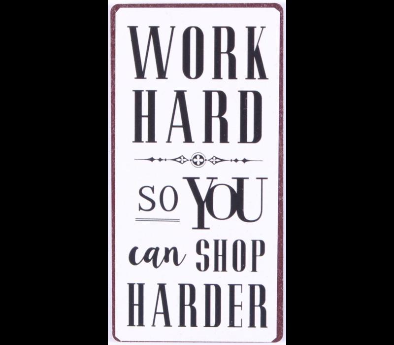 Work hard so you can shop harder