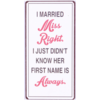 I married miss right, I just didn't know her first name is always.