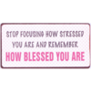 Stop focusing how stressed you are and remember how blessed you are