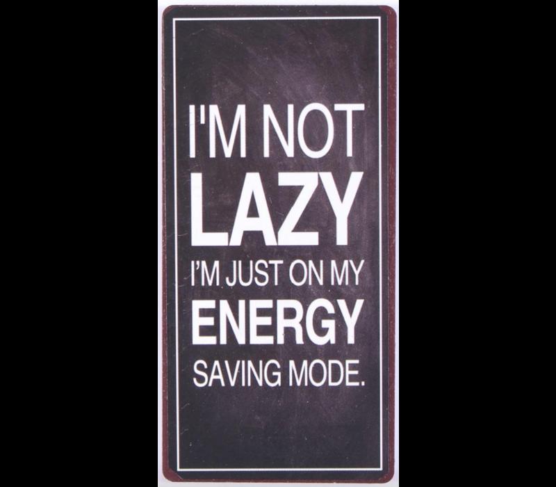 I'm not lazy I'm just on my energy saving mode.