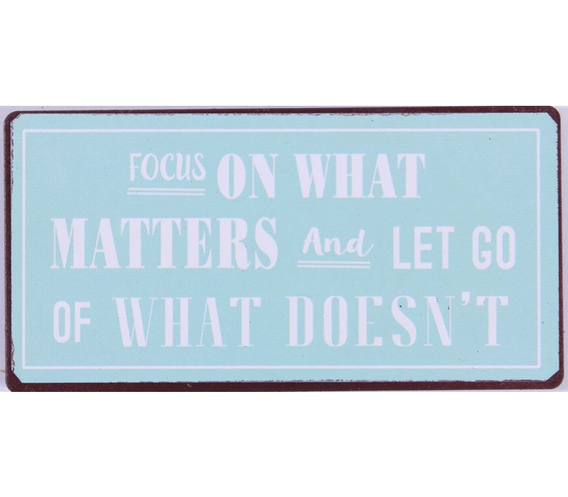 Focus on what matters and let go of what doesn't
