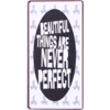 Beautiful things are never perfect