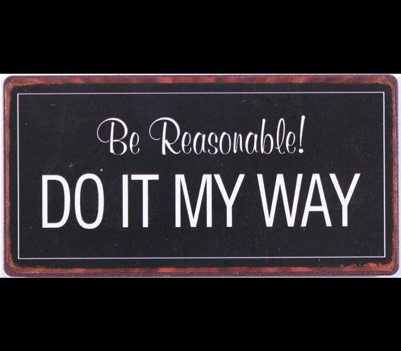 Be reasonable! Do it my way