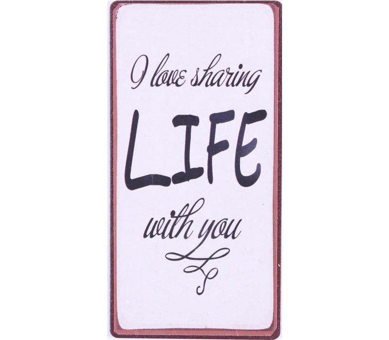 I love sharing life with you