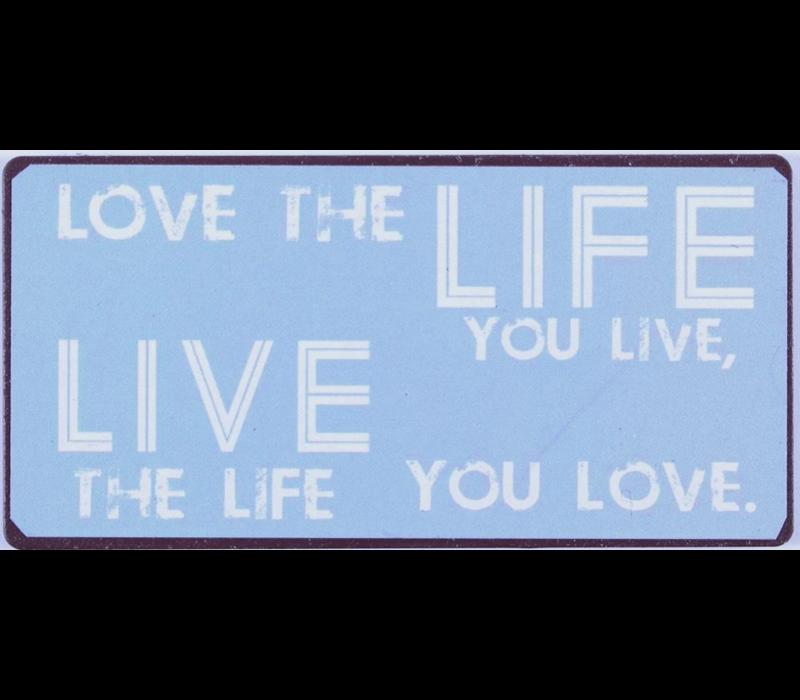 Love the life you live, live the life you love