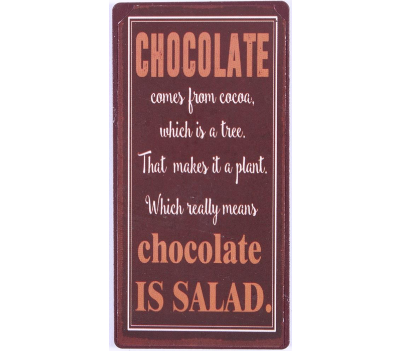 Chocolate comes from cocoa, which is a tree. That makes it a plant. Which really means chocolate is salad.