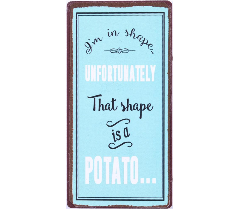 I'm in shape... Unfortunately that shape is a potato...