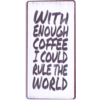 With enough coffee I could rule the world