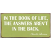 In the book of life, the answers aren't in the back