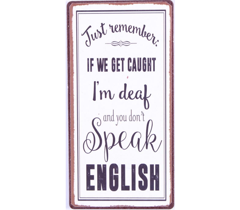 Just remember, if we get caught. I'm deaf and you don't speak english