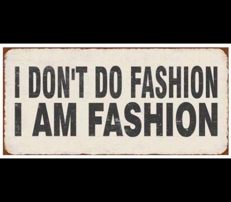 I Don't do fashion, I am fashion