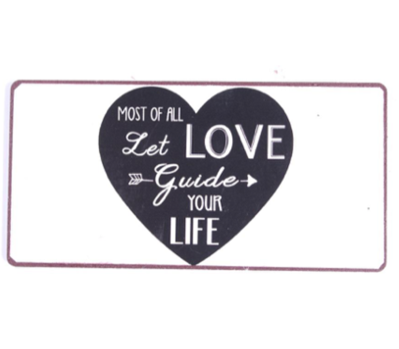 Most of all, let love guide your life