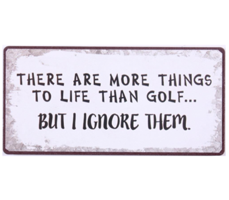 There are more things in life than golf... but I ignore them.
