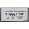 """I've reached that age where """"happy hour"""" is a nap!"""