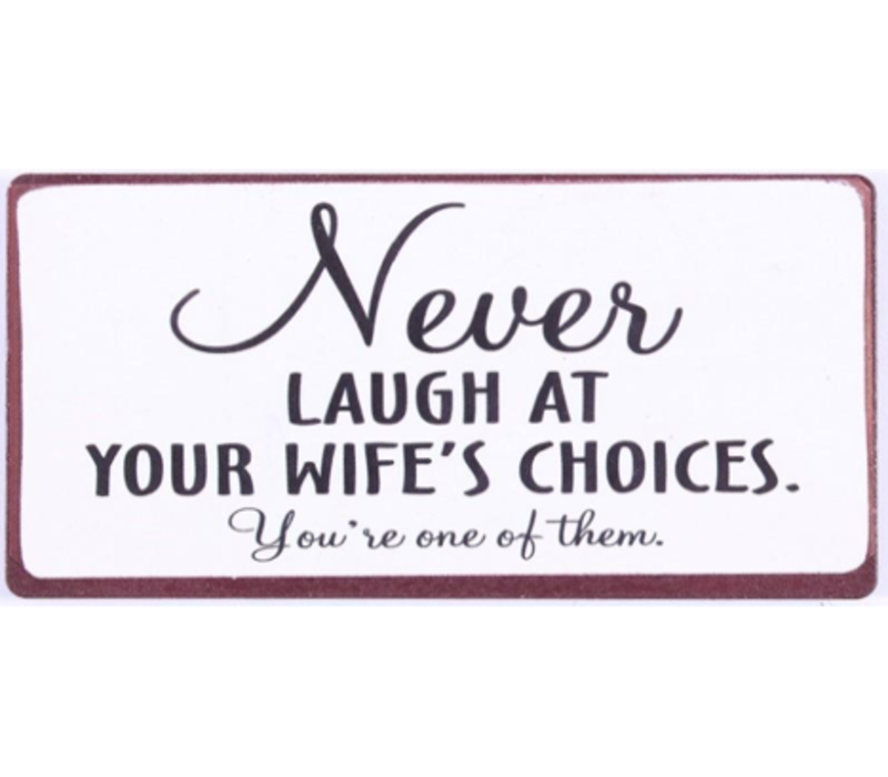 Never laugh at your wifes choices. You're one of them