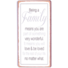 Being a family means you are part of something very wonderful. It means you will love & be loved for the rest of your life no matter what.
