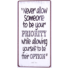 Never allow someone to be your priority while allowing yourself to be their option
