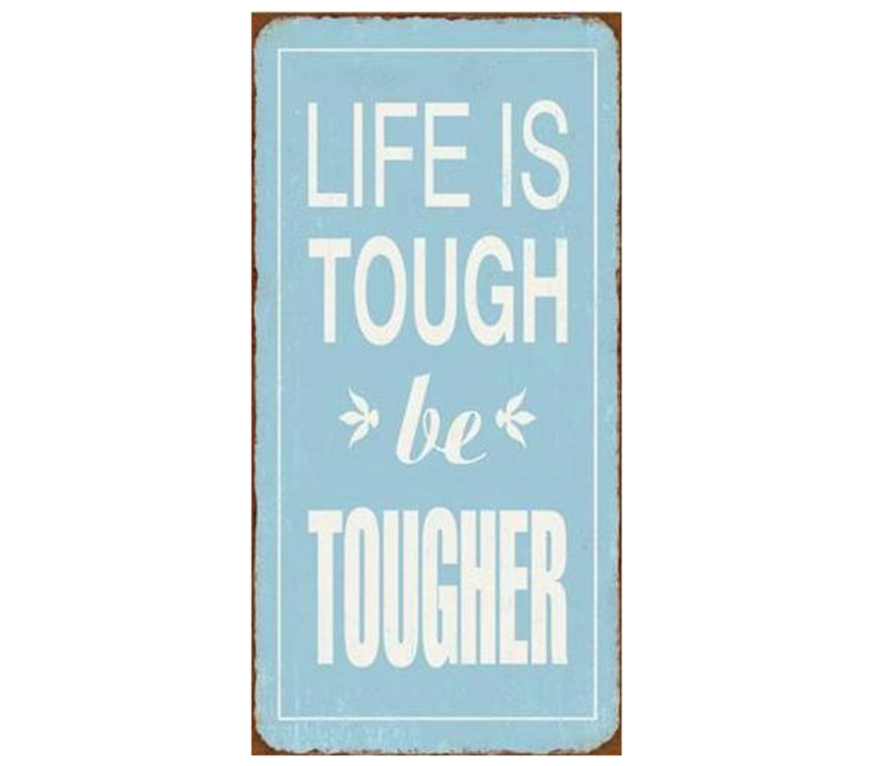 Life is tough, be tougher