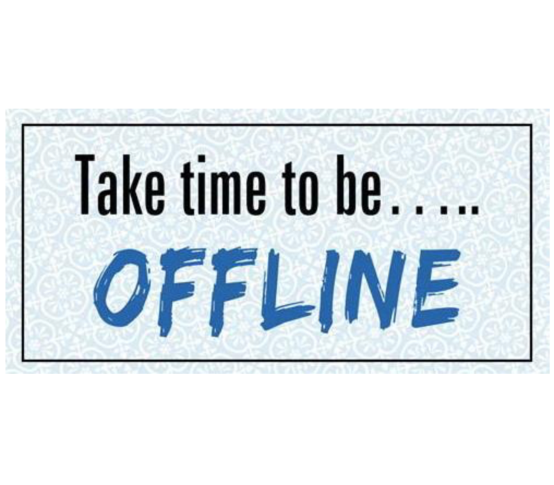 Take time to be... offline