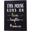 This house runs on love, laughter & prosecco