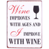 Wine improves with ages and I improve with wine