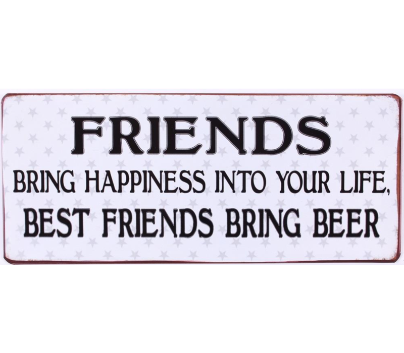 Friends bring happiness into your life, best friends bring beer