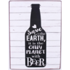 Save the earth, it is the only planet with beer