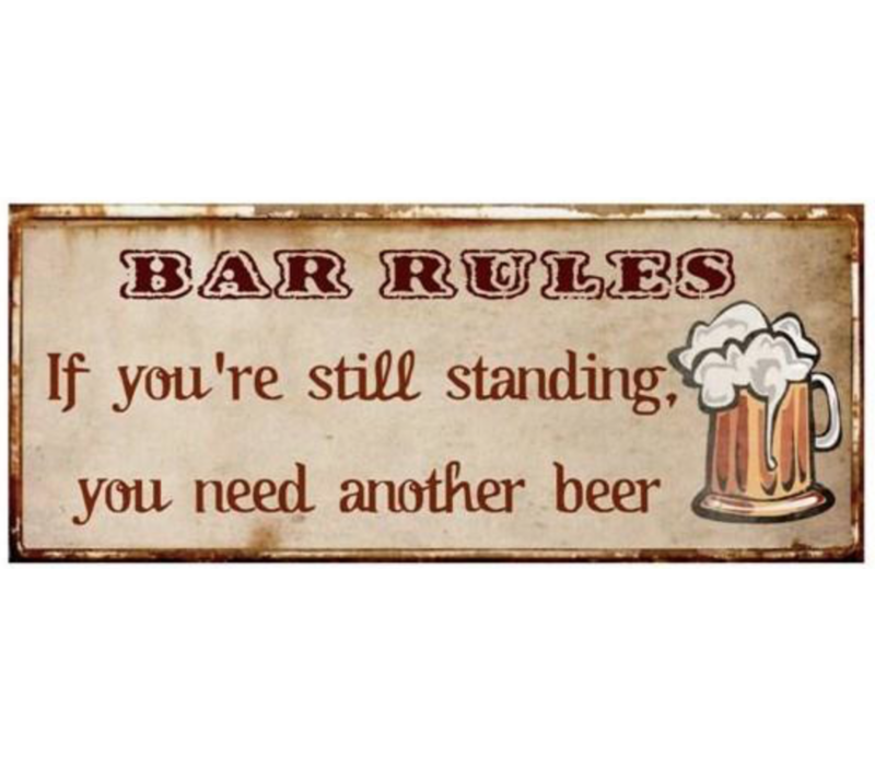 Bar rules if you're still standing, you need another beer