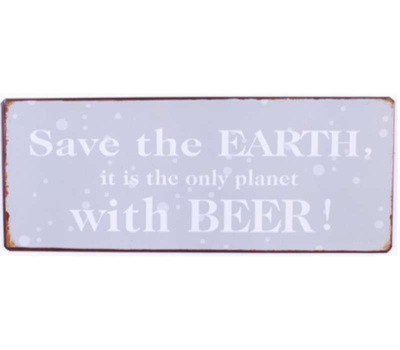 Save the earth, it is the only planet with beer!