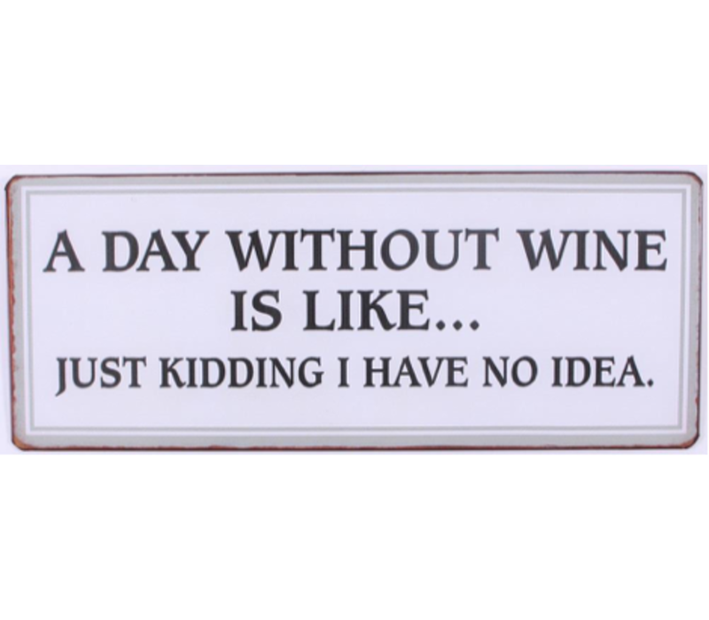 A day without wine is like... Just kidding I have no idea