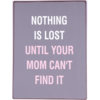 Nothing is lost until your mom can't find it