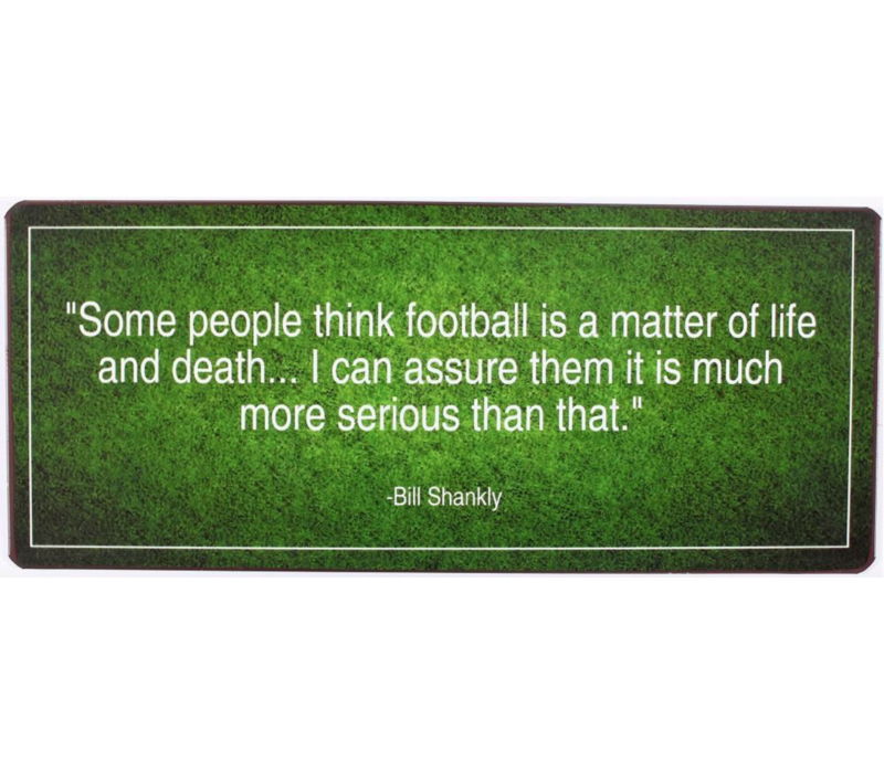 Some people think football is a matter of life and death
