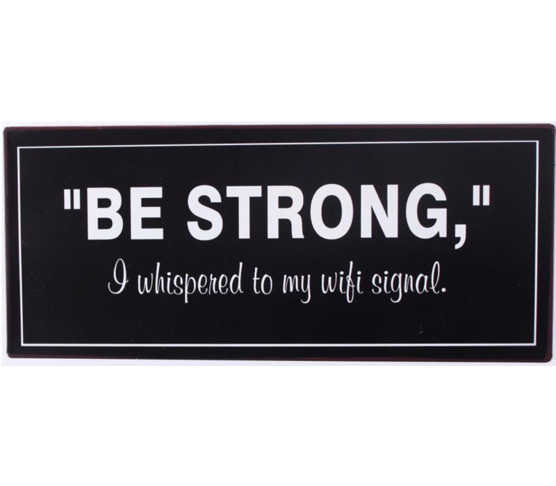 """""""Be strong"""" I whispered to my wifi signal."""