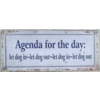 Agenda for the day: let dog in - let dog out - let dog in - let dog out