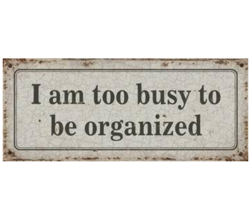 I am too busy to be organized