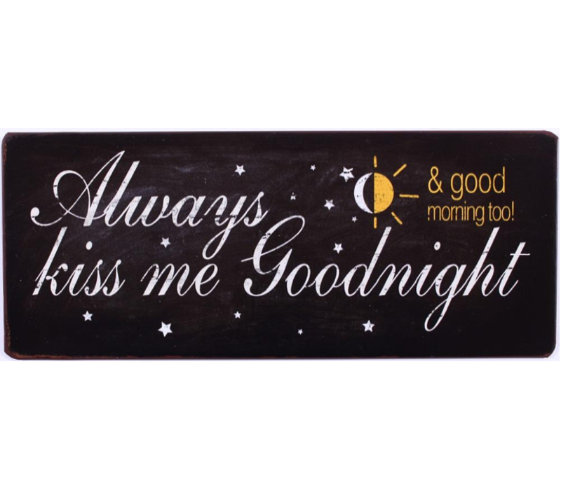 Always kiss me goodnight & good morning too!