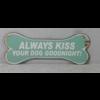 Always kiss your dog goodnight!