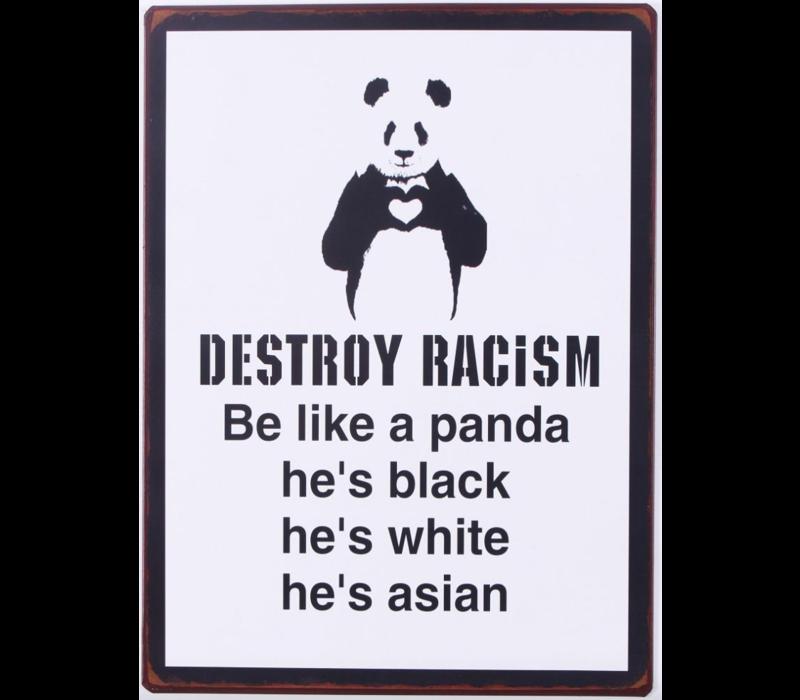 Destroy racism, be like a panda, he's black, he's white, he's asian