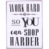 Work hard, so you can shop harder