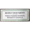 Respect your parents they passed school without google