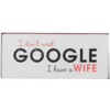 I don't need google, I have a wife