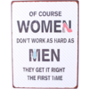 Of course women don't work as hard as men, they get it right the first time