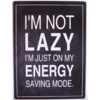 I'm not lazy I'm just on my energy saving mode.