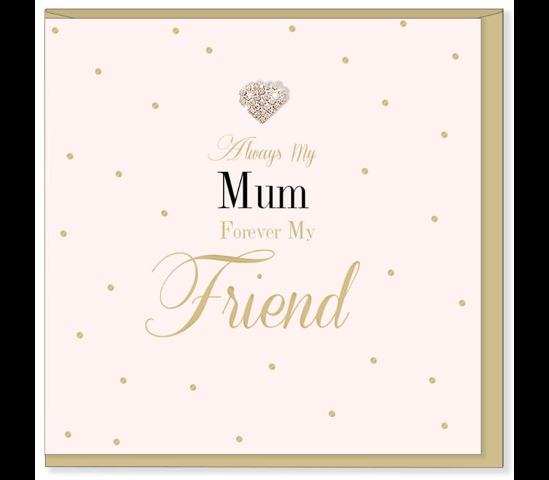Always my mum, forever my friend
