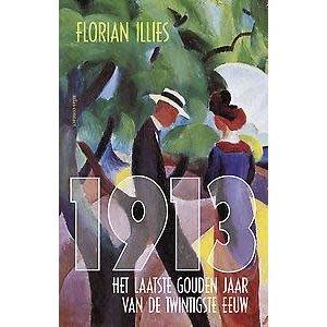 Florian Illies 1913: Het laatste gouden jaar van de twintigste eeuw