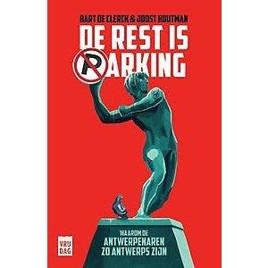 Bart de Clerck De rest is parking: Waarom Antwerpenaren zo Antwerps zijn