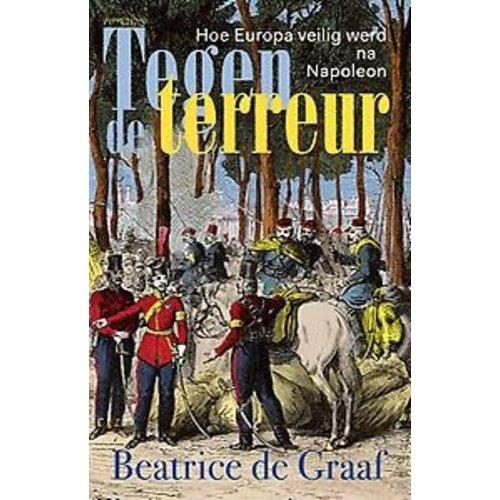 Beatrice de Graaf Tegen terreur: Hoe Europa veilig werd na Napoleon