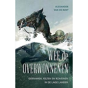 Alexander Bunt Wee de Overwonnenen: Germanen, Kelten en Romeinen in de Lage Landen