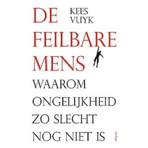 Kees Vuyk De feilbare mens. Waarom ongelijkheid zo slecht nog niet is.
