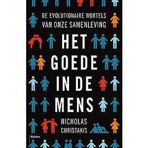 Nicholas Christakis Goede in de mens: De evolutionaire wortels van onze samenleving